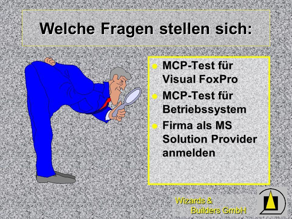 Wizards & Builders GmbH Welche Fragen stellen sich: MCP-Test für Visual FoxPro MCP-Test für Visual FoxPro MCP-Test für Betriebssystem MCP-Test für Betriebssystem Firma als MS Solution Provider anmelden Firma als MS Solution Provider anmelden