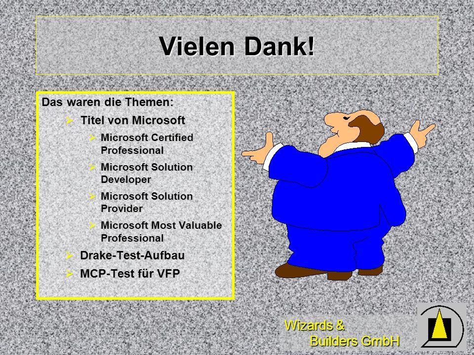 Wizards & Builders GmbH Vielen Dank! Das waren die Themen: Titel von Microsoft Titel von Microsoft Microsoft Certified Professional Microsoft Certifie