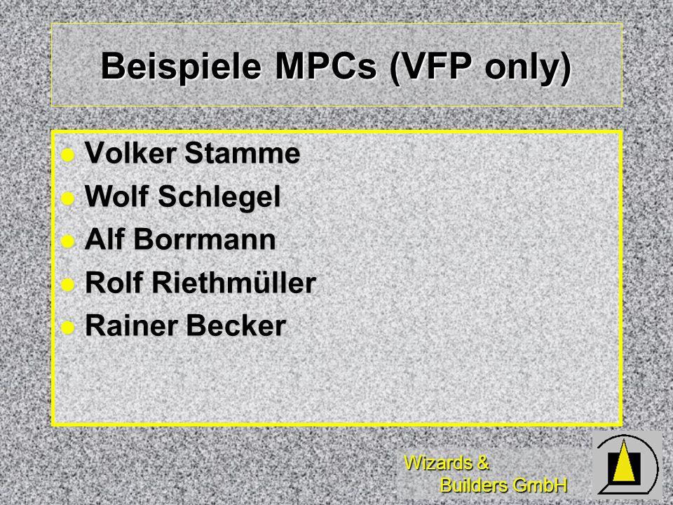 Wizards & Builders GmbH Beispiele MPCs (VFP only) Volker Stamme Volker Stamme Wolf Schlegel Wolf Schlegel Alf Borrmann Alf Borrmann Rolf Riethmüller Rolf Riethmüller Rainer Becker Rainer Becker