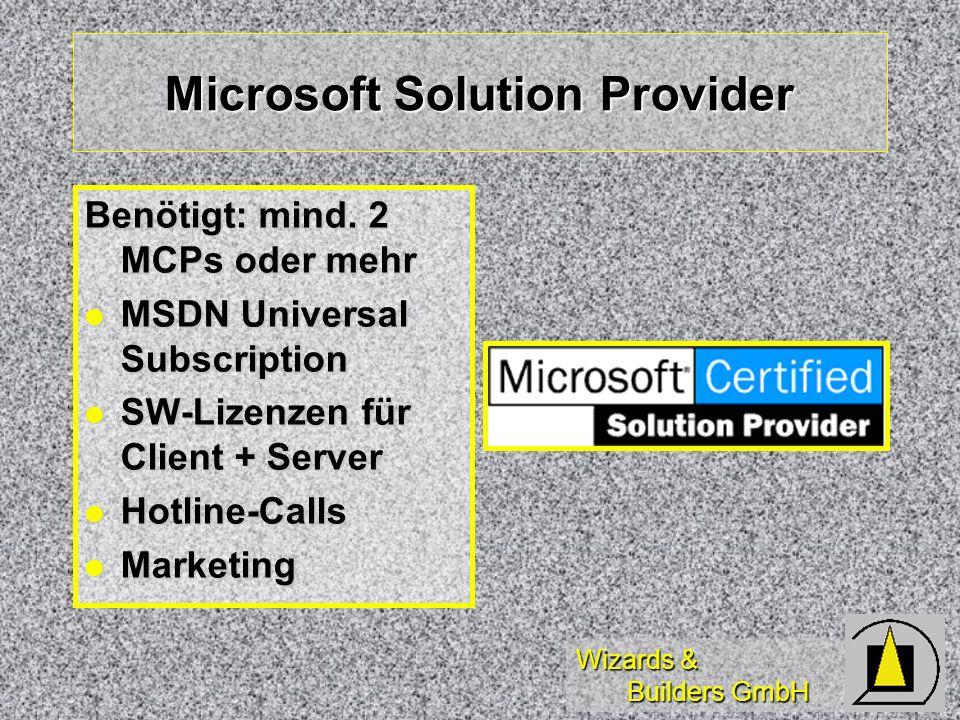 Wizards & Builders GmbH Microsoft Solution Provider Benötigt: mind. 2 MCPs oder mehr MSDN Universal Subscription MSDN Universal Subscription SW-Lizenz