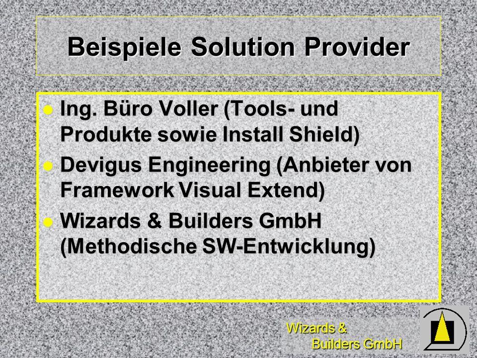 Wizards & Builders GmbH Beispiele Solution Provider Ing. Büro Voller (Tools- und Produkte sowie Install Shield) Ing. Büro Voller (Tools- und Produkte
