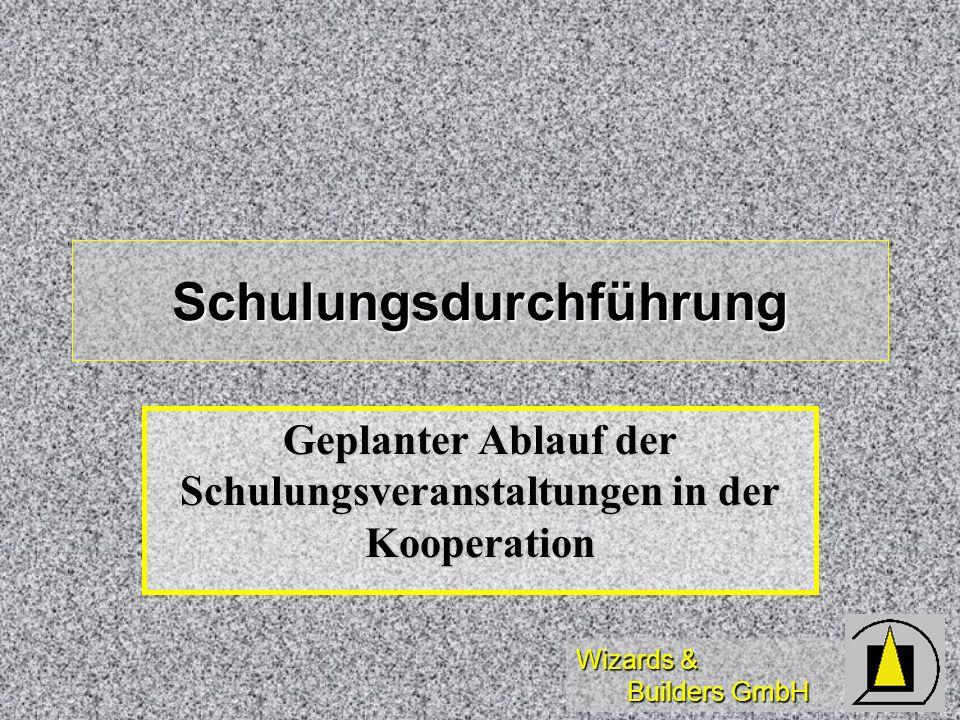 Wizards & Builders GmbH Schulungsdurchführung Geplanter Ablauf der Schulungsveranstaltungen in der Kooperation