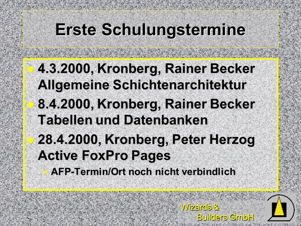 Wizards & Builders GmbH Erste Schulungstermine l 4.3.2000, Kronberg, Rainer Becker Allgemeine Schichtenarchitektur l 8.4.2000, Kronberg, Rainer Becker Tabellen und Datenbanken l 28.4.2000, Kronberg, Peter Herzog Active FoxPro Pages AFP-Termin/Ort noch nicht verbindlich AFP-Termin/Ort noch nicht verbindlich