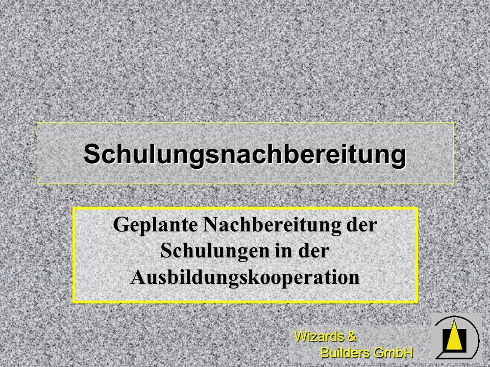 Wizards & Builders GmbH Schulungsnachbereitung Geplante Nachbereitung der Schulungen in der Ausbildungskooperation