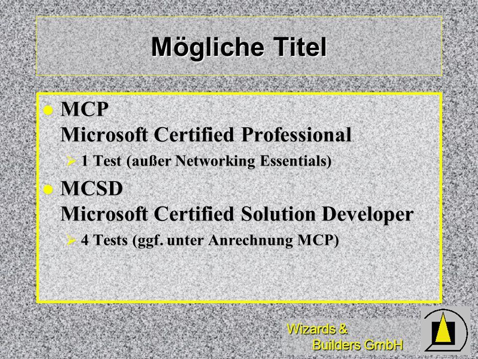 Wizards & Builders GmbH Mögliche Titel MCP Microsoft Certified Professional MCP Microsoft Certified Professional 1 Test (außer Networking Essentials)