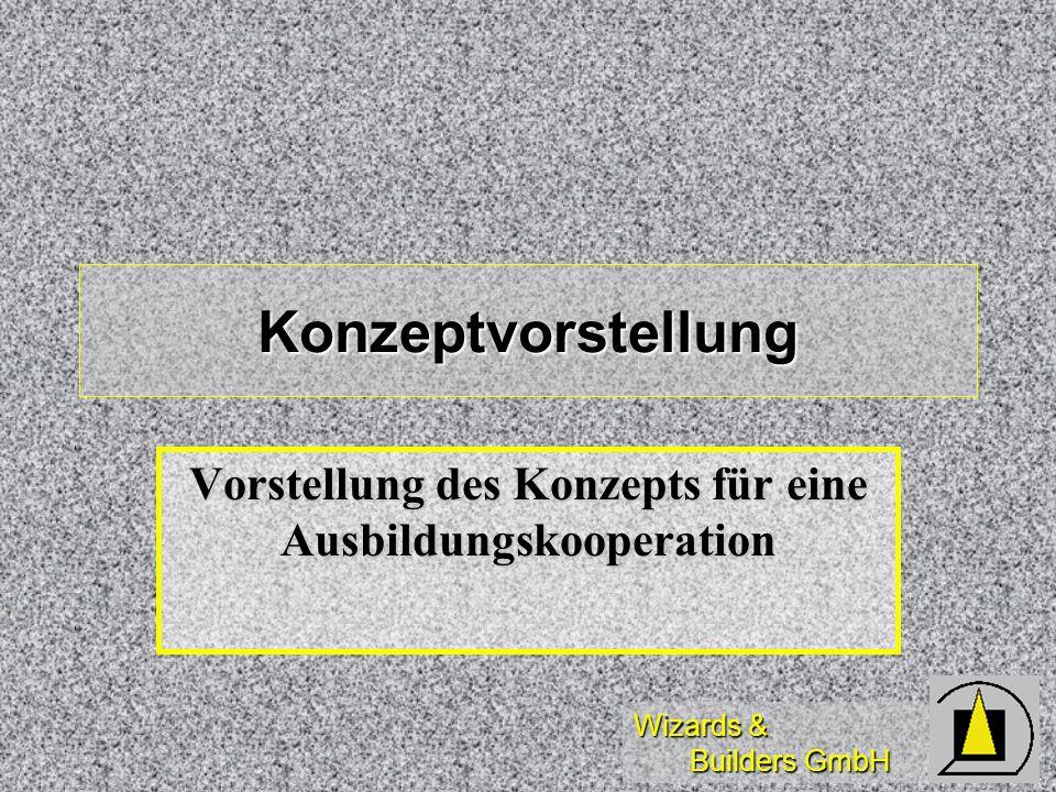 Wizards & Builders GmbH Konzeptvorstellung Vorstellung des Konzepts für eine Ausbildungskooperation