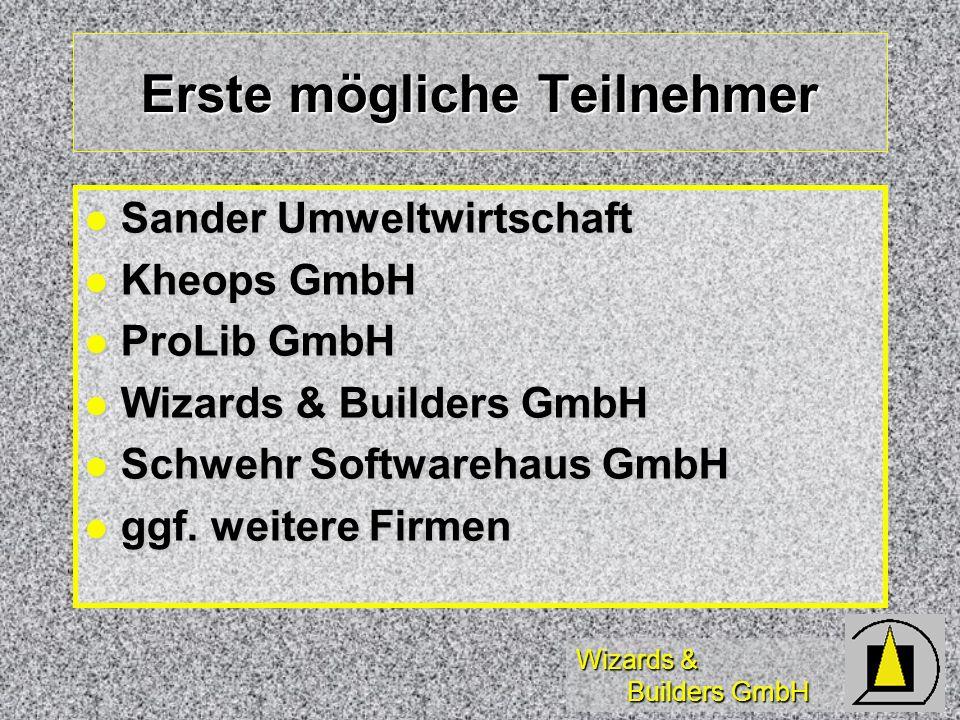 Wizards & Builders GmbH Erste mögliche Teilnehmer l Sander Umweltwirtschaft l Kheops GmbH l ProLib GmbH l Wizards & Builders GmbH l Schwehr Softwarehaus GmbH l ggf.