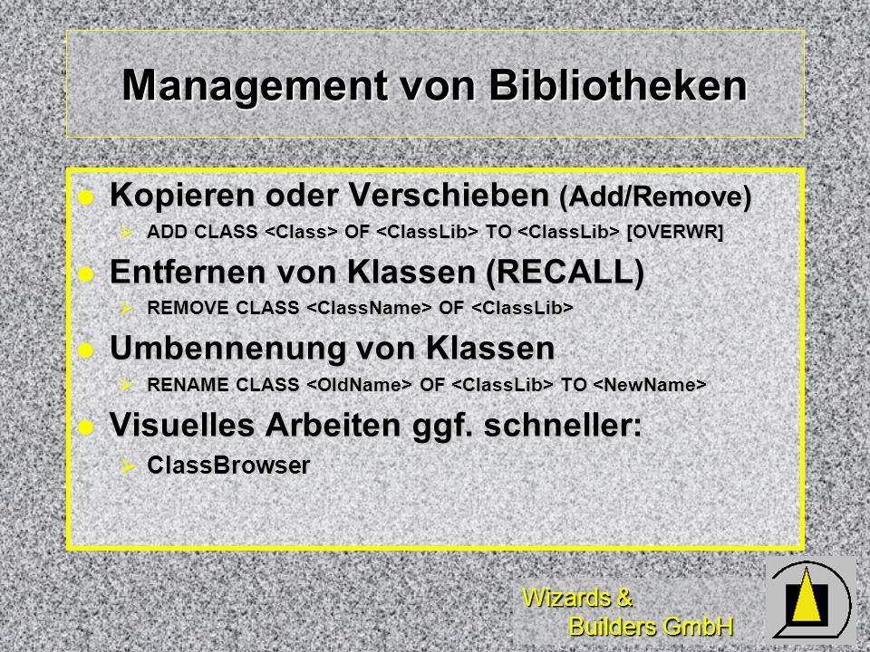 Wizards & Builders GmbH Management von Bibliotheken Kopieren oder Verschieben (Add/Remove) Kopieren oder Verschieben (Add/Remove) ADD CLASS OF TO [OVERWR] ADD CLASS OF TO [OVERWR] Entfernen von Klassen (RECALL) Entfernen von Klassen (RECALL) REMOVE CLASS OF REMOVE CLASS OF Umbennenung von Klassen Umbennenung von Klassen RENAME CLASS OF TO RENAME CLASS OF TO Visuelles Arbeiten ggf.