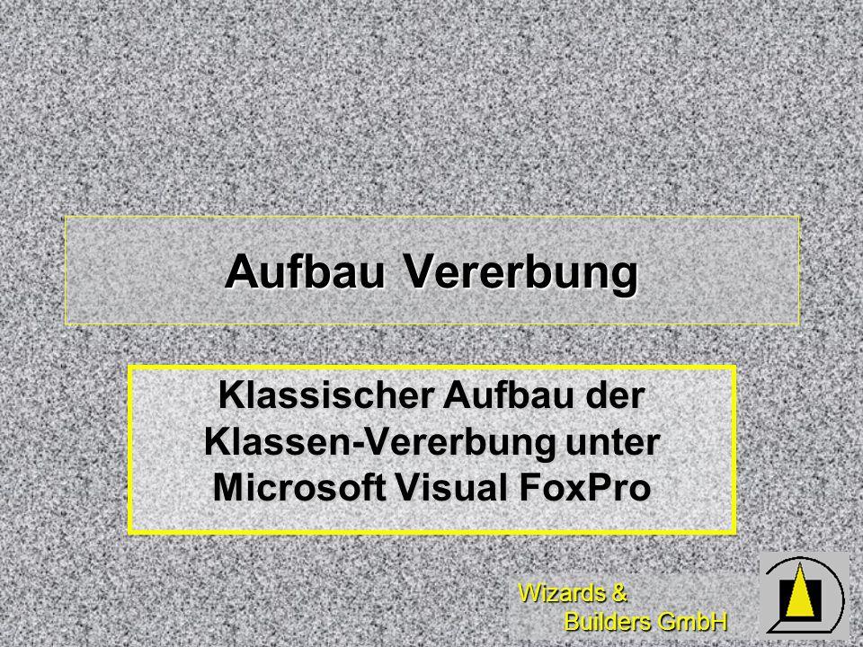 Wizards & Builders GmbH Aufbau Vererbung Klassischer Aufbau der Klassen-Vererbung unter Microsoft Visual FoxPro