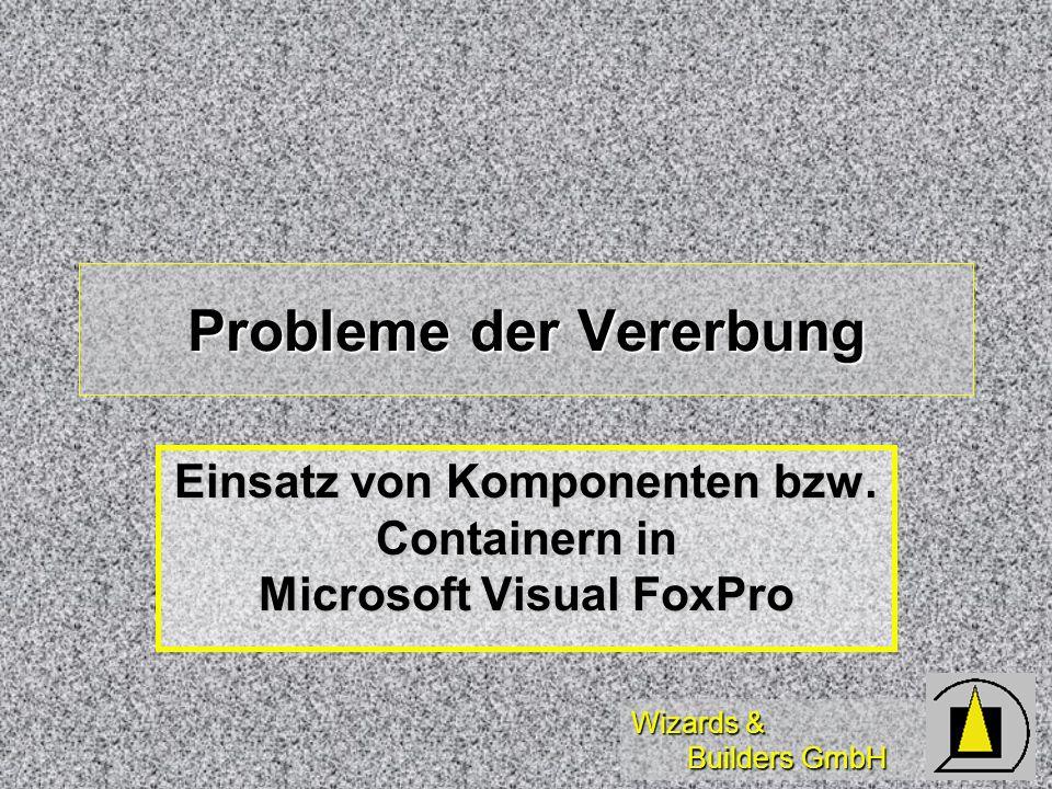Wizards & Builders GmbH Probleme der Vererbung Einsatz von Komponenten bzw.