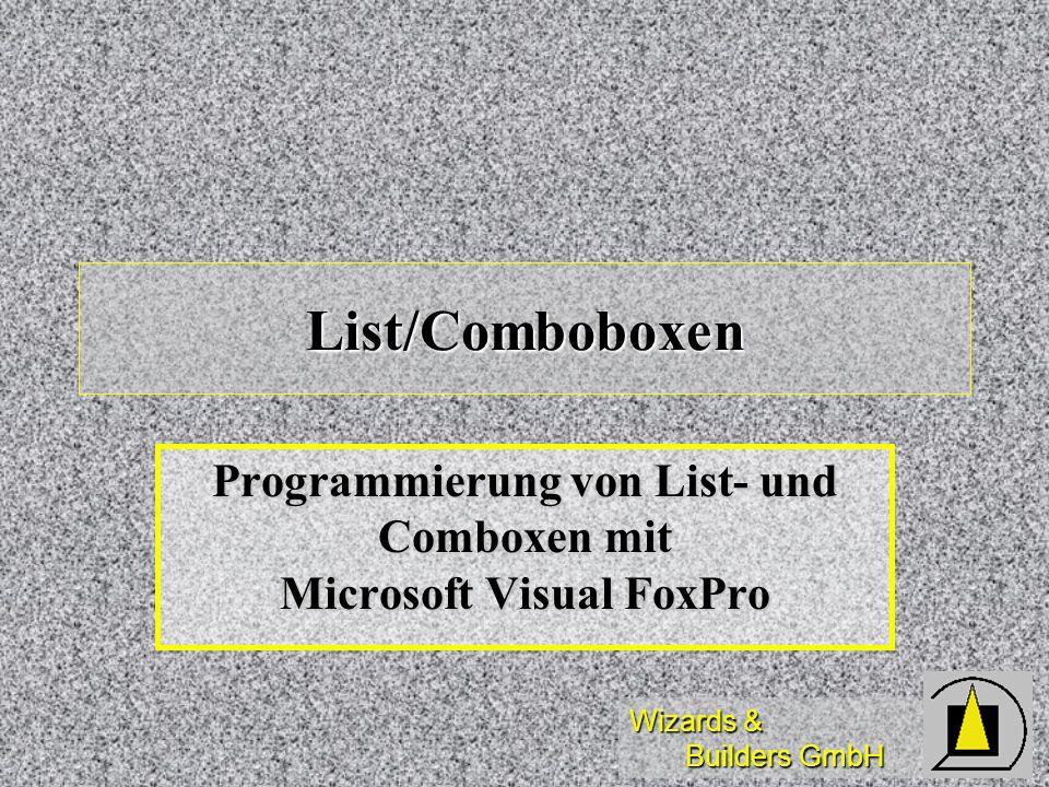 Wizards & Builders GmbH Diese Schulung dient der Einführung in das Arbeiten mit List- und Comboxen unter Microsoft Visual FoxPro