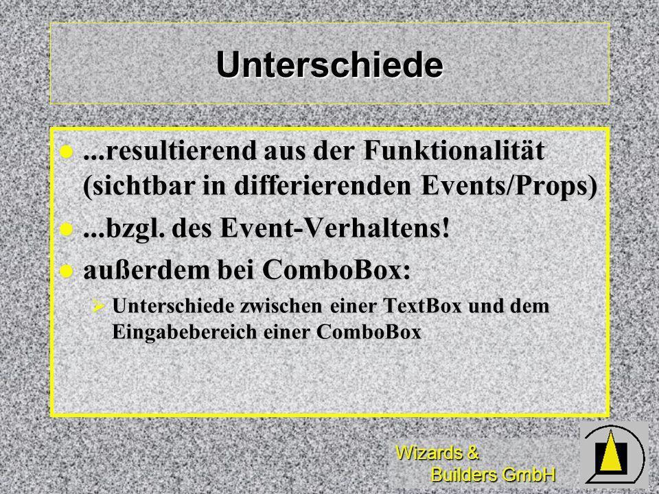 Wizards & Builders GmbH Unterschiede...resultierend aus der Funktionalität (sichtbar in differierenden Events/Props)...resultierend aus der Funktional