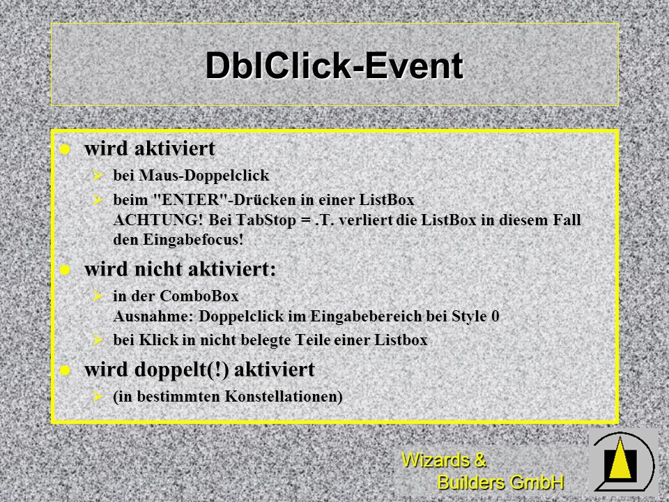Wizards & Builders GmbH DblClick-Event wird aktiviert wird aktiviert bei Maus-Doppelclick bei Maus-Doppelclick beim