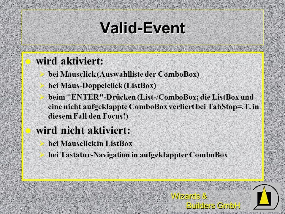 Wizards & Builders GmbH Valid-Event wird aktiviert: wird aktiviert: bei Mausclick (Auswahlliste der ComboBox) bei Mausclick (Auswahlliste der ComboBox