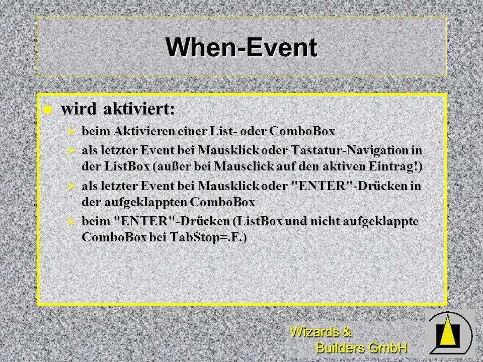 Wizards & Builders GmbH When-Event wird aktiviert: wird aktiviert: beim Aktivieren einer List- oder ComboBox beim Aktivieren einer List- oder ComboBox