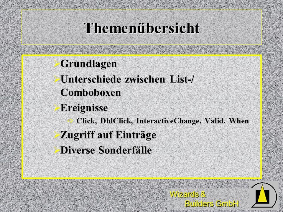 Wizards & Builders GmbH Themenübersicht Grundlagen Grundlagen Unterschiede zwischen List-/ Comboboxen Unterschiede zwischen List-/ Comboboxen Ereignis