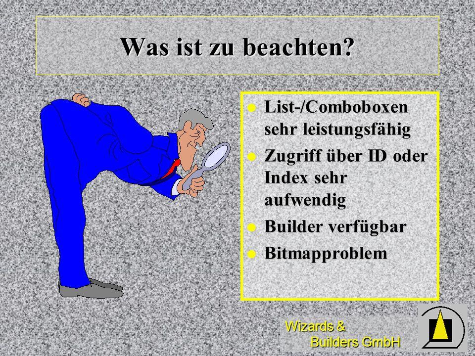 Wizards & Builders GmbH Was ist zu beachten? List-/Comboboxen sehr leistungsfähig List-/Comboboxen sehr leistungsfähig Zugriff über ID oder Index sehr