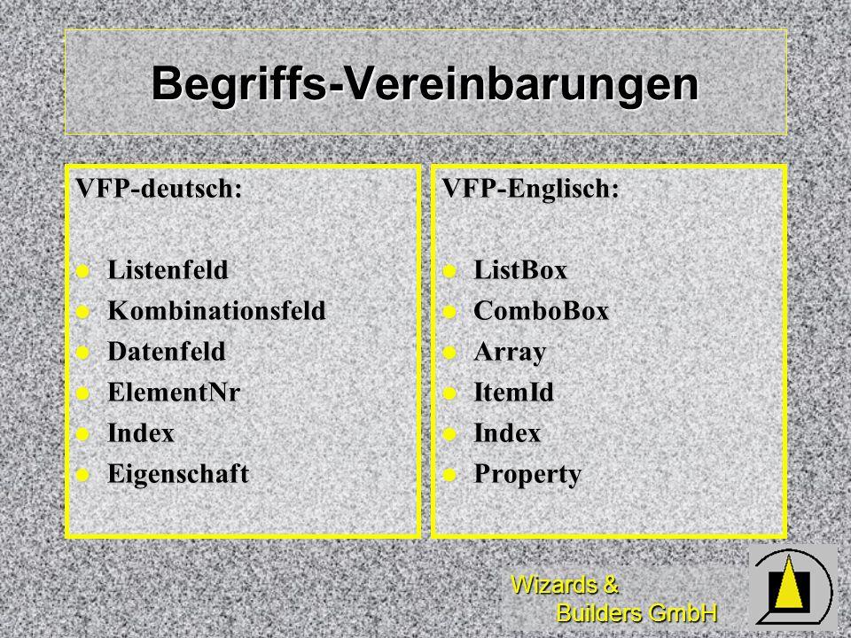 Wizards & Builders GmbH Neuigkeiten in VFP teilweise objektorientierter Ansatz teilweise objektorientierter Ansatz Gleichwertigkeit von List- und ComboBox Gleichwertigkeit von List- und ComboBox neue Datenquellen neue Datenquellen Mehrspaltigkeit Mehrspaltigkeit Einbeziehen von BMPs Einbeziehen von BMPs