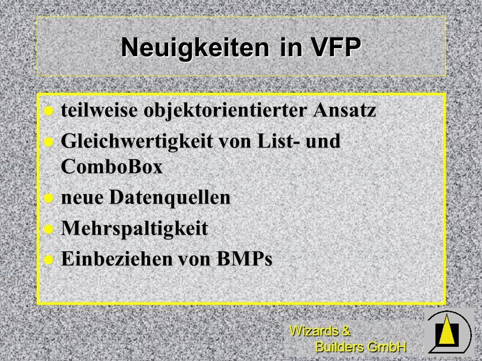 Wizards & Builders GmbH Neuigkeiten in VFP teilweise objektorientierter Ansatz teilweise objektorientierter Ansatz Gleichwertigkeit von List- und Comb