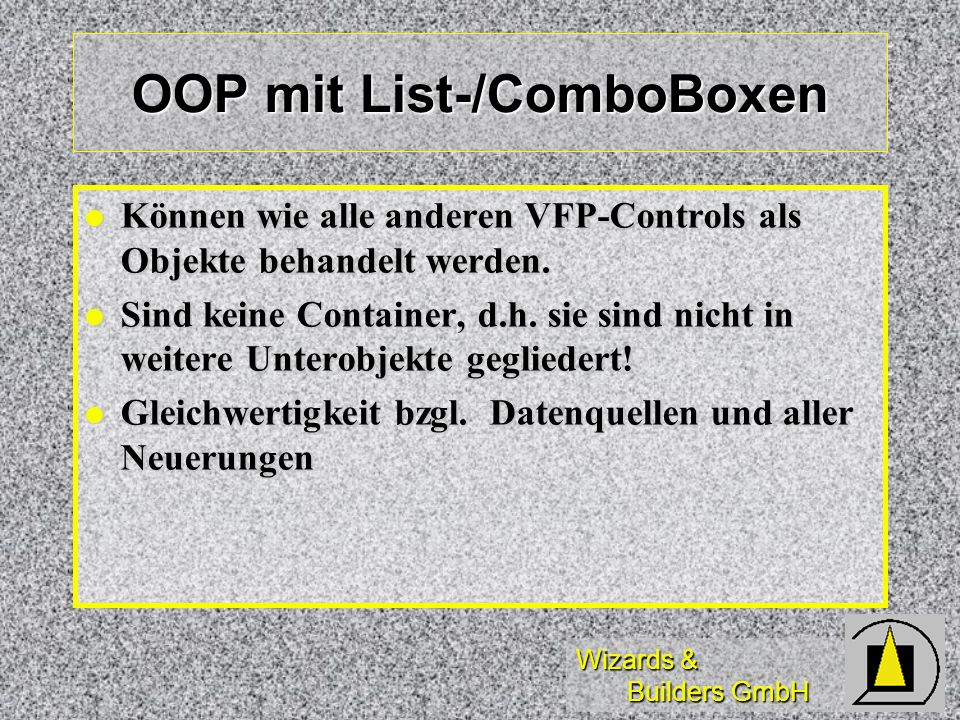 Wizards & Builders GmbH Valid-Event wird aktiviert: wird aktiviert: bei Mausclick (Auswahlliste der ComboBox) bei Mausclick (Auswahlliste der ComboBox) bei Maus-Doppelclick (ListBox) bei Maus-Doppelclick (ListBox) beim ENTER -Drücken (List-/ComboBox; die ListBox und eine nicht aufgeklappte ComboBox verliert bei TabStop=.T.