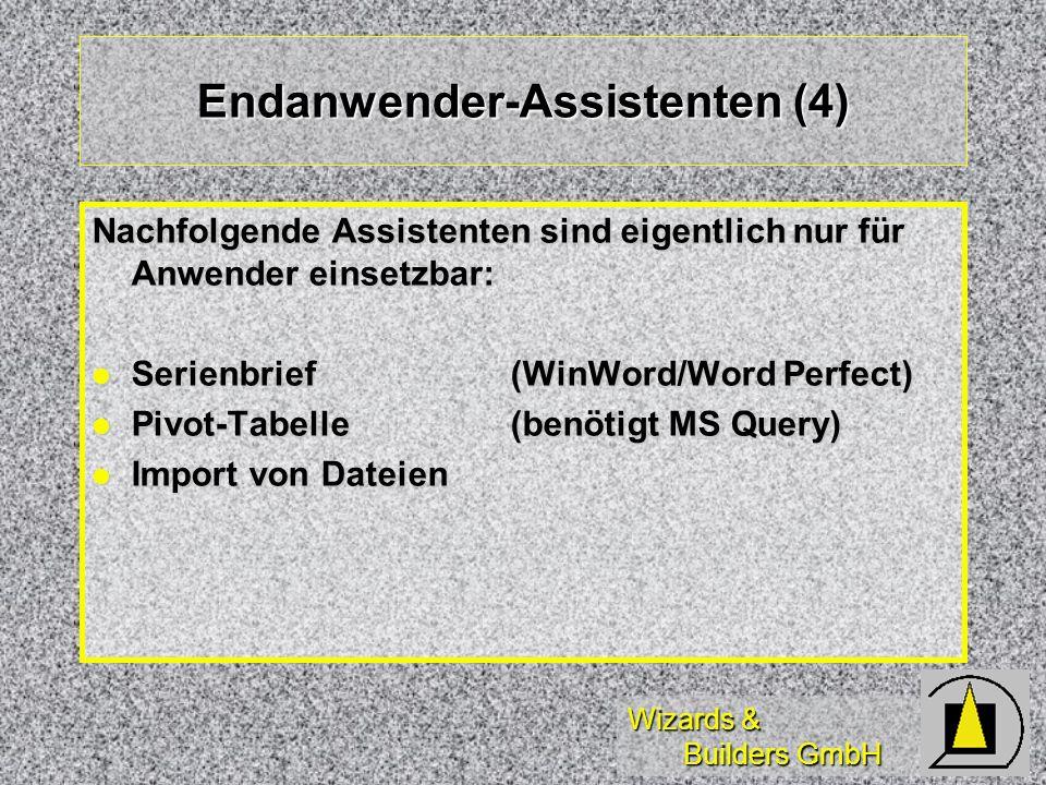 Wizards & Builders GmbH Endanwender-Assistenten (4) Nachfolgende Assistenten sind eigentlich nur für Anwender einsetzbar: Serienbrief (WinWord/Word Pe