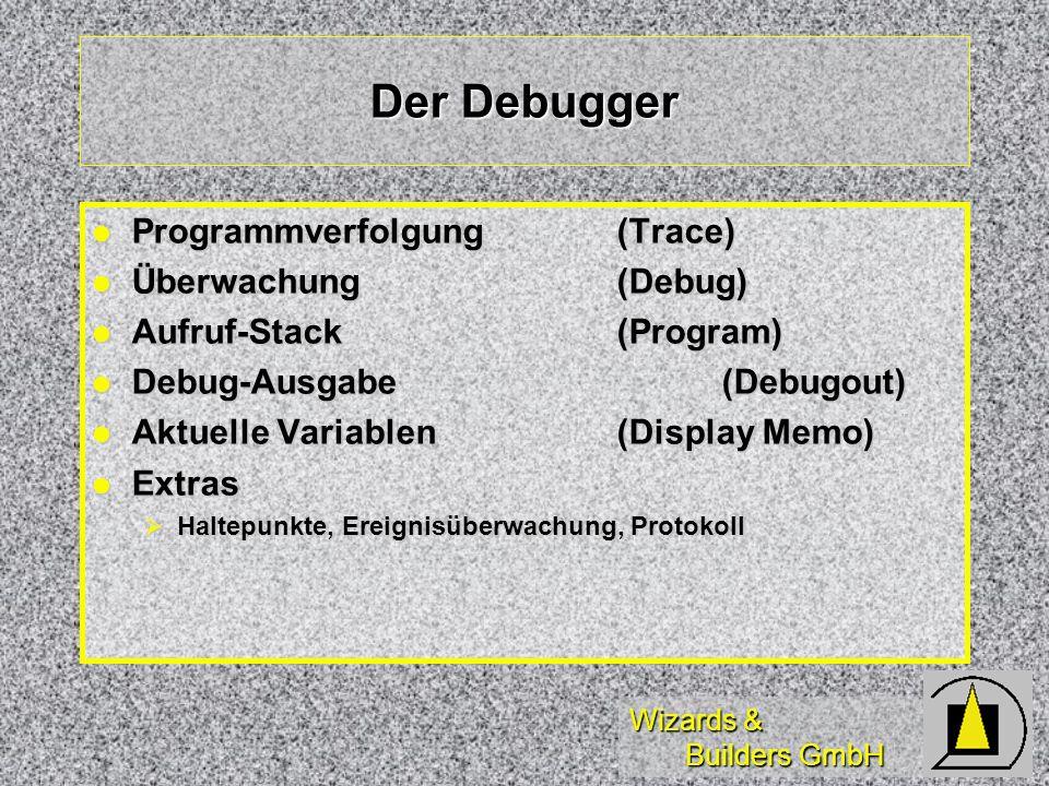 Wizards & Builders GmbH Der Debugger Programmverfolgung(Trace) Programmverfolgung(Trace) Überwachung(Debug) Überwachung(Debug) Aufruf-Stack(Program) A