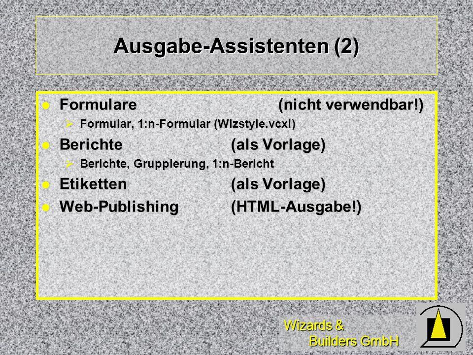 Wizards & Builders GmbH Ausgabe-Assistenten (2) Formulare(nicht verwendbar!) Formulare(nicht verwendbar!) Formular, 1:n-Formular (Wizstyle.vcx!) Formular, 1:n-Formular (Wizstyle.vcx!) Berichte (als Vorlage) Berichte (als Vorlage) Berichte, Gruppierung, 1:n-Bericht Berichte, Gruppierung, 1:n-Bericht Etiketten(als Vorlage) Etiketten(als Vorlage) Web-Publishing (HTML-Ausgabe!) Web-Publishing (HTML-Ausgabe!)