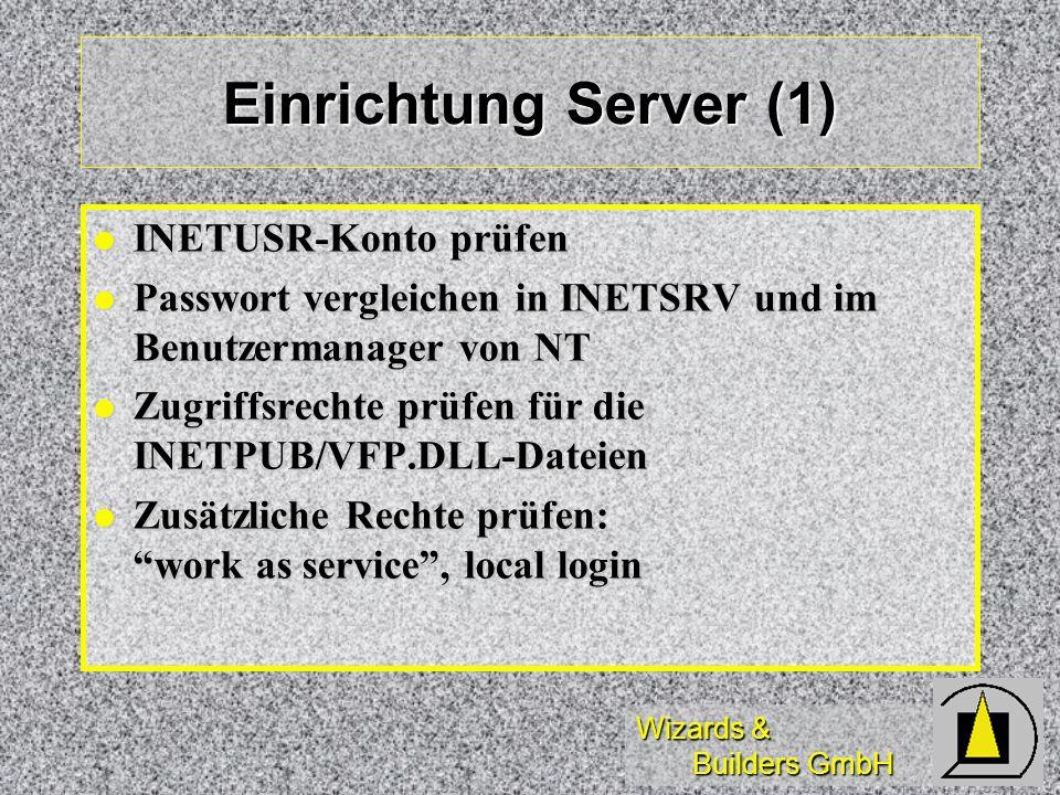Wizards & Builders GmbH Einrichtung Server (1) INETUSR-Konto prüfen INETUSR-Konto prüfen Passwort vergleichen in INETSRV und im Benutzermanager von NT