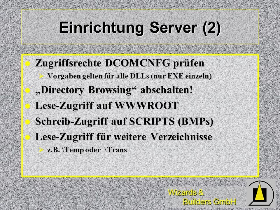 Wizards & Builders GmbH Einrichtung Server (2) Zugriffsrechte DCOMCNFG prüfen Zugriffsrechte DCOMCNFG prüfen Vorgaben gelten für alle DLLs (nur EXE ei