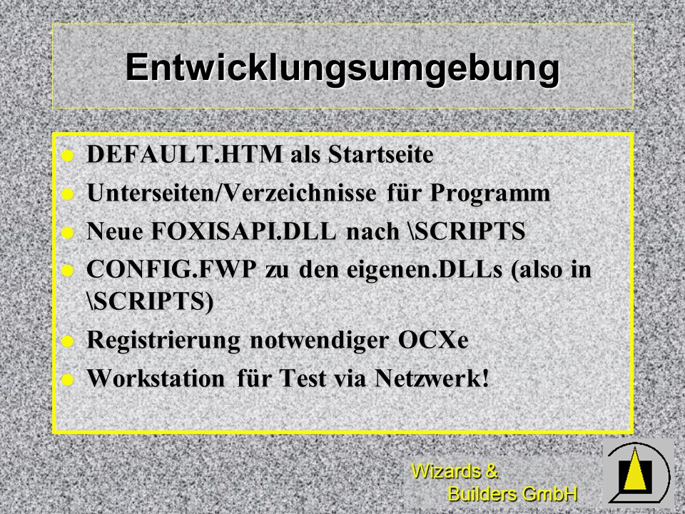 Wizards & Builders GmbH Entwicklungsumgebung DEFAULT.HTM als Startseite DEFAULT.HTM als Startseite Unterseiten/Verzeichnisse für Programm Unterseiten/