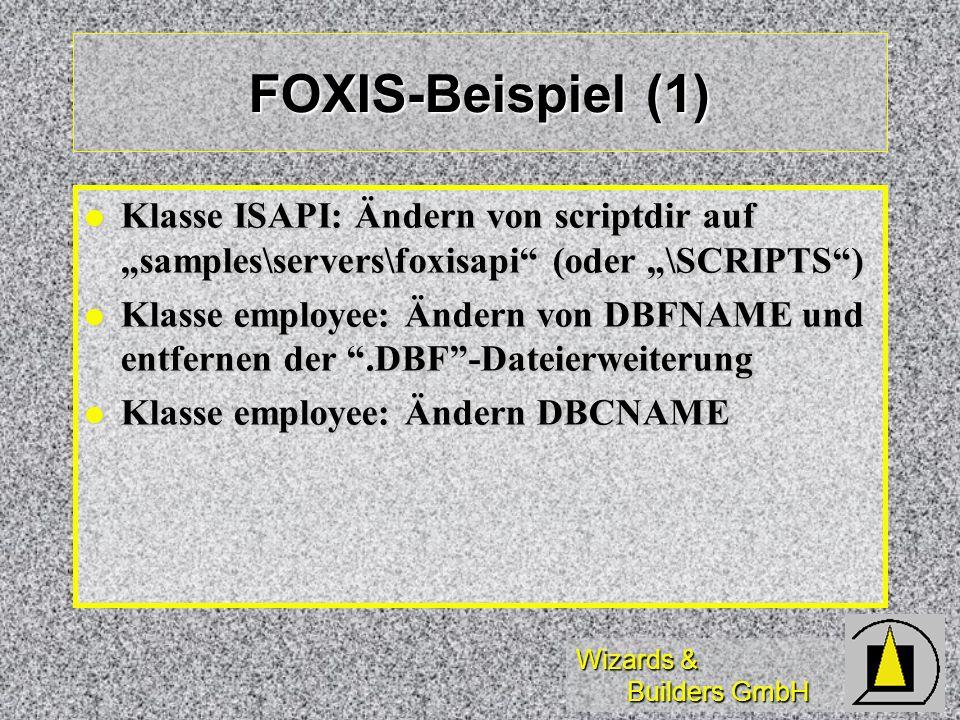 Wizards & Builders GmbH FOXIS-Beispiel (1) Klasse ISAPI: Ändern von scriptdir auf samples\servers\foxisapi (oder \SCRIPTS) Klasse ISAPI: Ändern von sc
