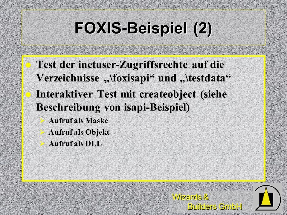 Wizards & Builders GmbH FOXIS-Beispiel (2) Test der inetuser-Zugriffsrechte auf die Verzeichnisse \foxisapi und \testdata Test der inetuser-Zugriffsre