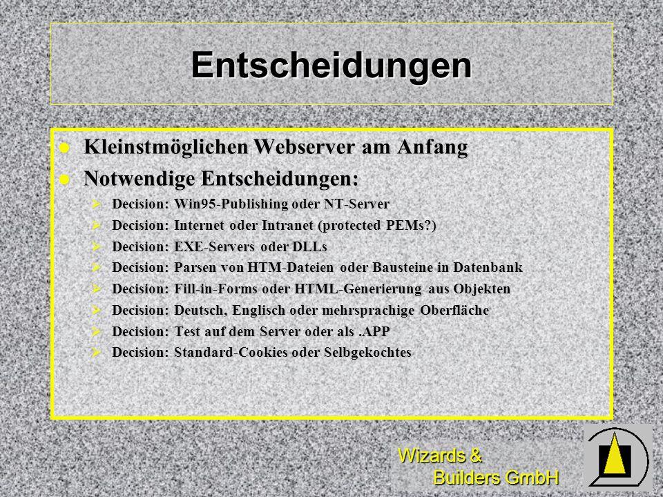Wizards & Builders GmbH Entscheidungen Kleinstmöglichen Webserver am Anfang Kleinstmöglichen Webserver am Anfang Notwendige Entscheidungen: Notwendige