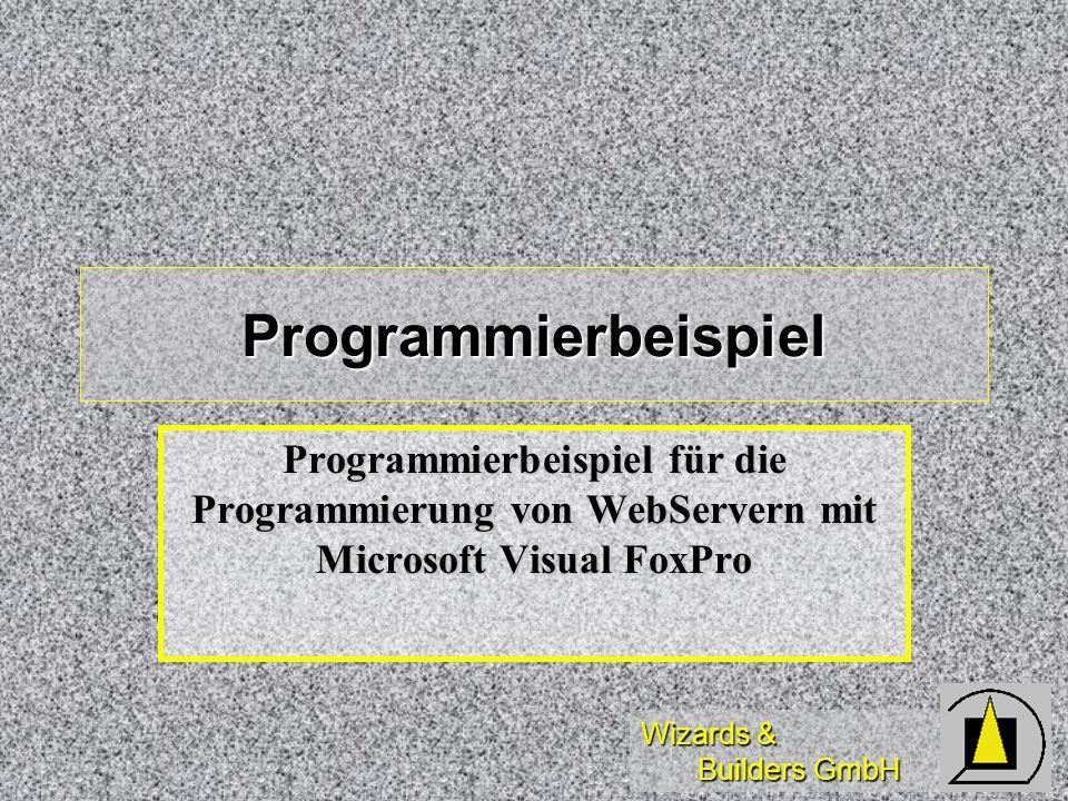 Wizards & Builders GmbH Programmierbeispiel Programmierbeispiel für die Programmierung von WebServern mit Microsoft Visual FoxPro