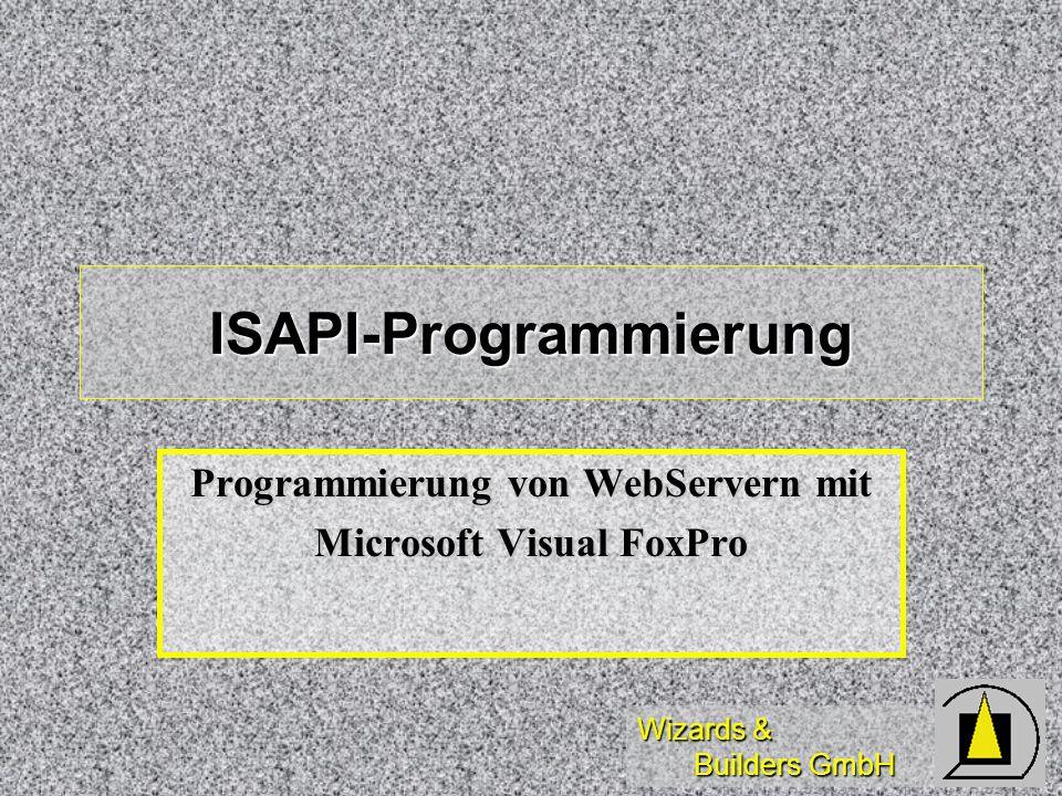 Wizards & Builders GmbH ISAPI-Programmierung Programmierung von WebServern mit Microsoft Visual FoxPro