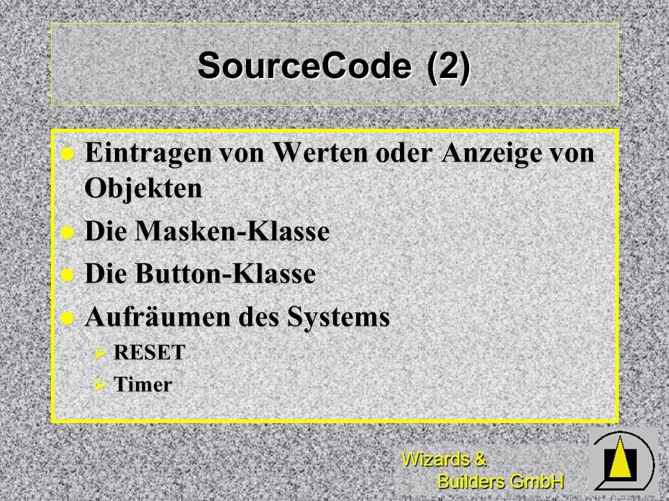 Wizards & Builders GmbH SourceCode (2) Eintragen von Werten oder Anzeige von Objekten Eintragen von Werten oder Anzeige von Objekten Die Masken-Klasse