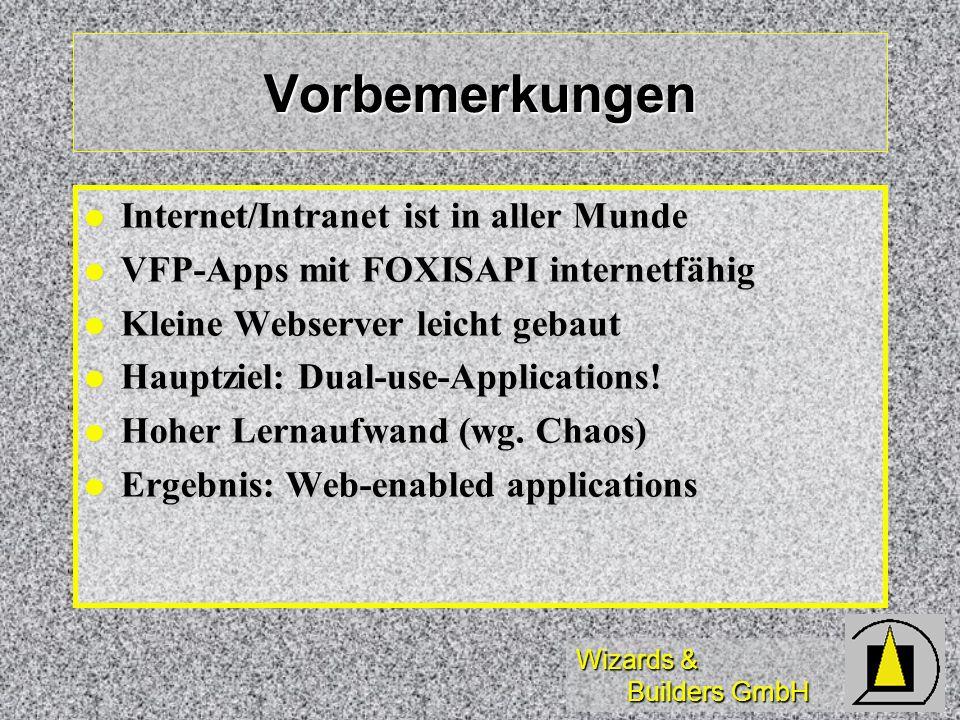 Wizards & Builders GmbH Vorbemerkungen Internet/Intranet ist in aller Munde Internet/Intranet ist in aller Munde VFP-Apps mit FOXISAPI internetfähig V