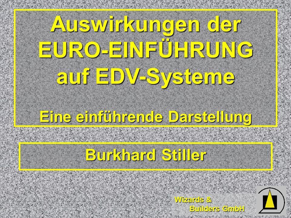 Wizards & Builders GmbH Voraussetzungen für Software Die folgenden Abschnitte sollen Probleme aufzeigen, die bei der EURO-Umstellung von Software bedacht werden sollten.