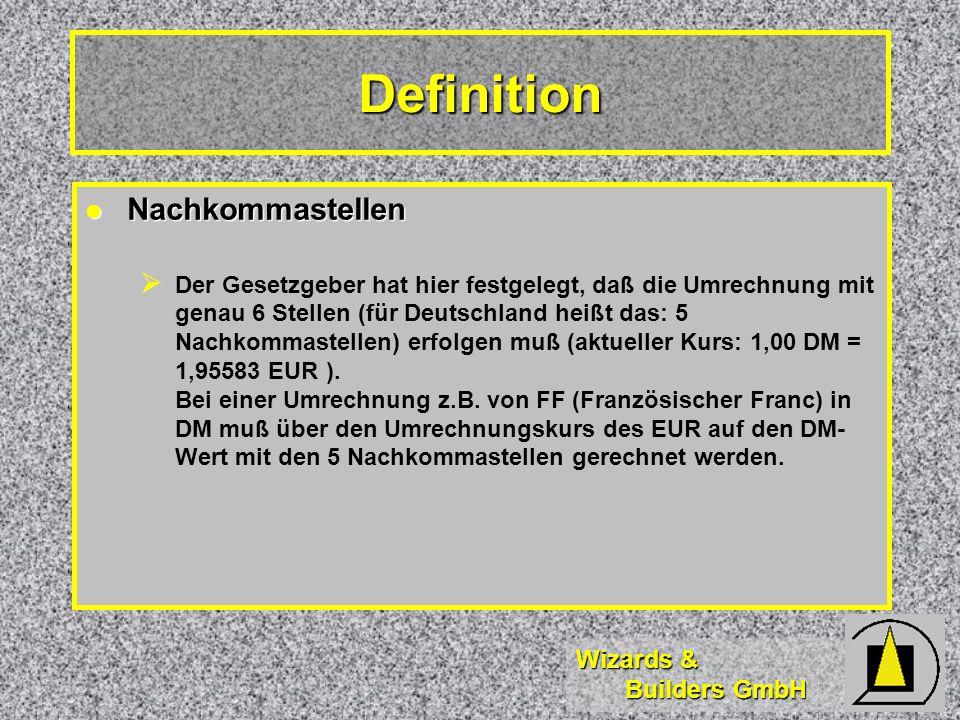 Wizards & Builders GmbH Definition Nachkommastellen Nachkommastellen Der Gesetzgeber hat hier festgelegt, daß die Umrechnung mit genau 6 Stellen (für Deutschland heißt das: 5 Nachkommastellen) erfolgen muß (aktueller Kurs: 1,00 DM = 1,95583 EUR ).