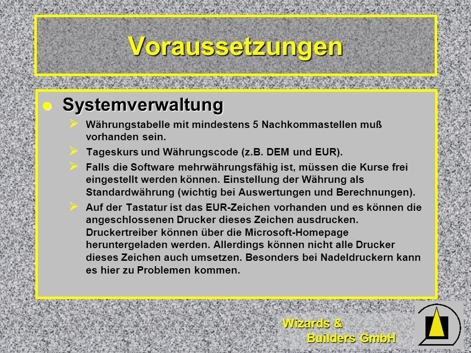 Wizards & Builders GmbH Voraussetzungen Systemverwaltung Systemverwaltung Währungstabelle mit mindestens 5 Nachkommastellen muß vorhanden sein.