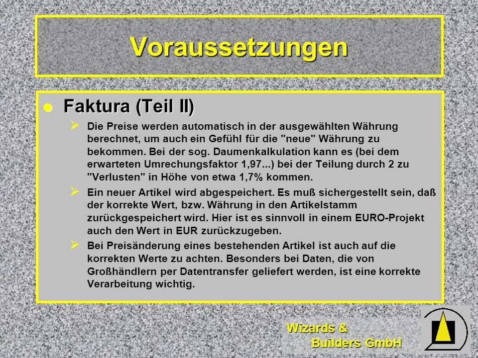 Wizards & Builders GmbH Voraussetzungen Faktura (Teil II) Faktura (Teil II) Die Preise werden automatisch in der ausgewählten Währung berechnet, um auch ein Gefühl für die neue Währung zu bekommen.