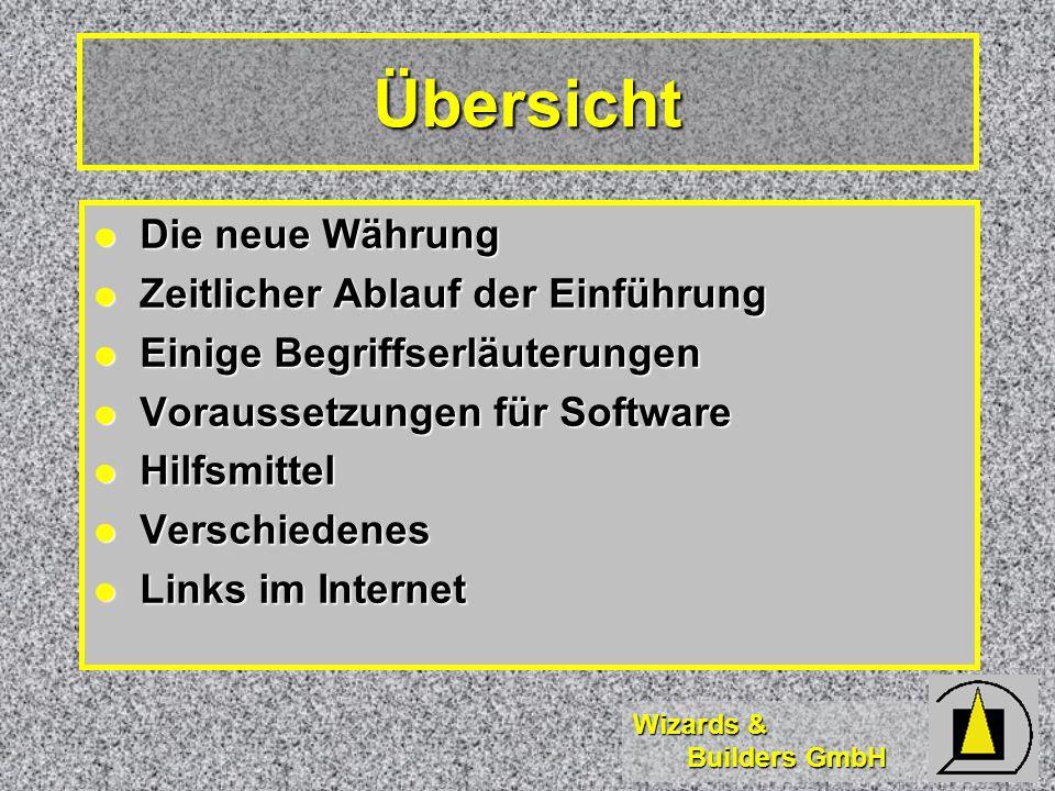 Wizards & Builders GmbH Links Presse & Medien Presse & Medien http://www.euromagazin.de/basics/ http://focus.de/D/DA/DA47/da47.htm http://www.handelsblatt.de/cgi- bin/hbi.exe?SH=&iPV=0&fn=hb&sfn=news_wh_listeuro_meldungen http://www.sueddeutsche.de/politik/euro/Welcome.html http://www.haus.de/geld/aktuell/euro/euro.html http://www.yahoo.de/schlagzeilen/euro.html http://www.warentest.de:7321/wtest/plsql/sw_blick.blick_meldung?kontaktnr=0&blick_id=190 http://www.itelligence.com/emutracker/ Service Anbieter Service Anbieter http://www.microsoft.com/germany/office/euro/eurotr.asp http://www.microsoft.com/technet/topics/Euro/tools/tools.htm