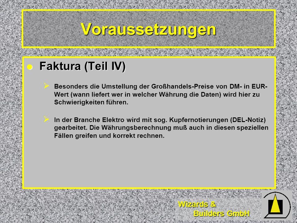 Wizards & Builders GmbH Voraussetzungen Faktura (Teil IV) Faktura (Teil IV) Besonders die Umstellung der Großhandels-Preise von DM- in EUR- Wert (wann liefert wer in welcher Währung die Daten) wird hier zu Schwierigkeiten führen.
