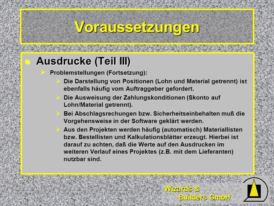 Wizards & Builders GmbH Voraussetzungen Ausdrucke (Teil III) Ausdrucke (Teil III) Problemstellungen (Fortsetzung): Die Darstellung von Positionen (Lohn und Material getrennt) ist ebenfalls häufig vom Auftraggeber gefordert.