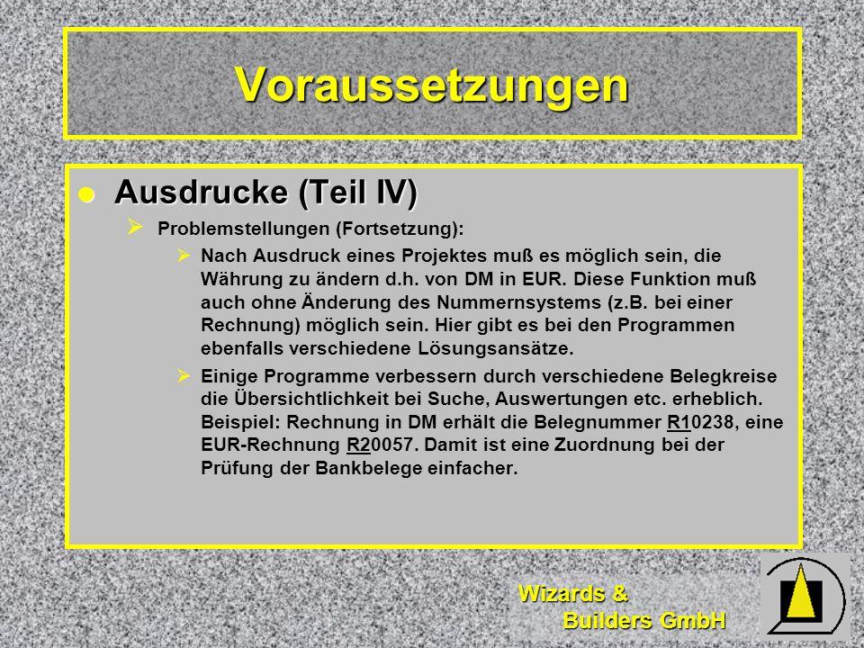 Wizards & Builders GmbH Voraussetzungen Ausdrucke (Teil IV) Ausdrucke (Teil IV) Problemstellungen (Fortsetzung): Nach Ausdruck eines Projektes muß es möglich sein, die Währung zu ändern d.h.