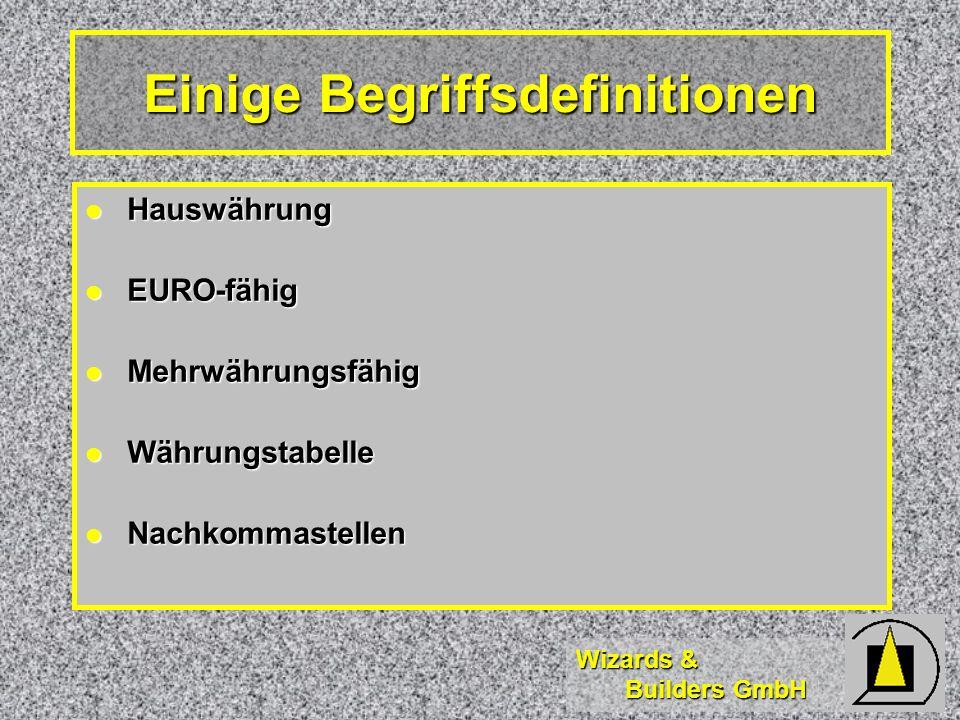 Wizards & Builders GmbH Einige Begriffsdefinitionen Hauswährung Hauswährung EURO-fähig EURO-fähig Mehrwährungsfähig Mehrwährungsfähig Währungstabelle Währungstabelle Nachkommastellen Nachkommastellen