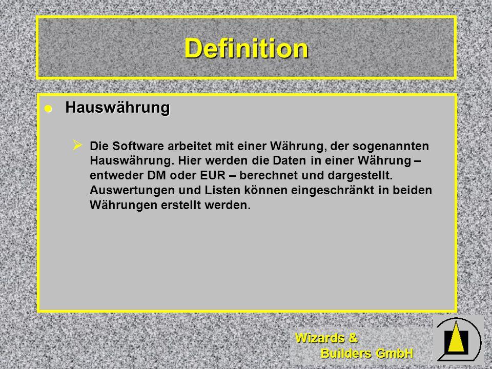 Wizards & Builders GmbH Definition Hauswährung Hauswährung Die Software arbeitet mit einer Währung, der sogenannten Hauswährung.