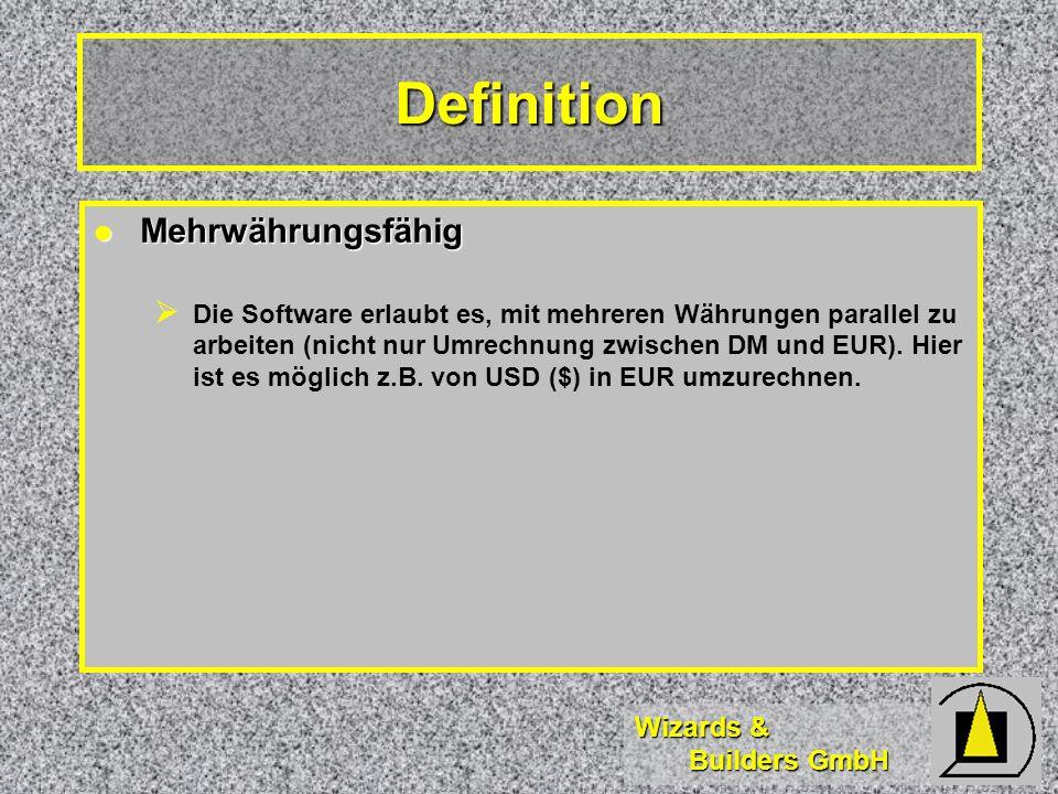 Wizards & Builders GmbH Definition Währungstabelle Währungstabelle Hauptsächlich in mehrwährungsfähiger Software anzutreffen.