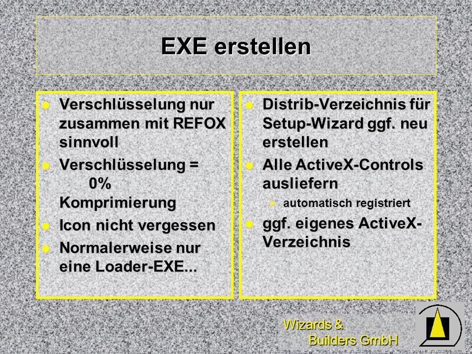Wizards & Builders GmbH EXE erstellen Verschlüsselung nur zusammen mit REFOX sinnvoll Verschlüsselung nur zusammen mit REFOX sinnvoll Verschlüsselung = 0% Komprimierung Verschlüsselung = 0% Komprimierung Icon nicht vergessen Icon nicht vergessen Normalerweise nur eine Loader-EXE...