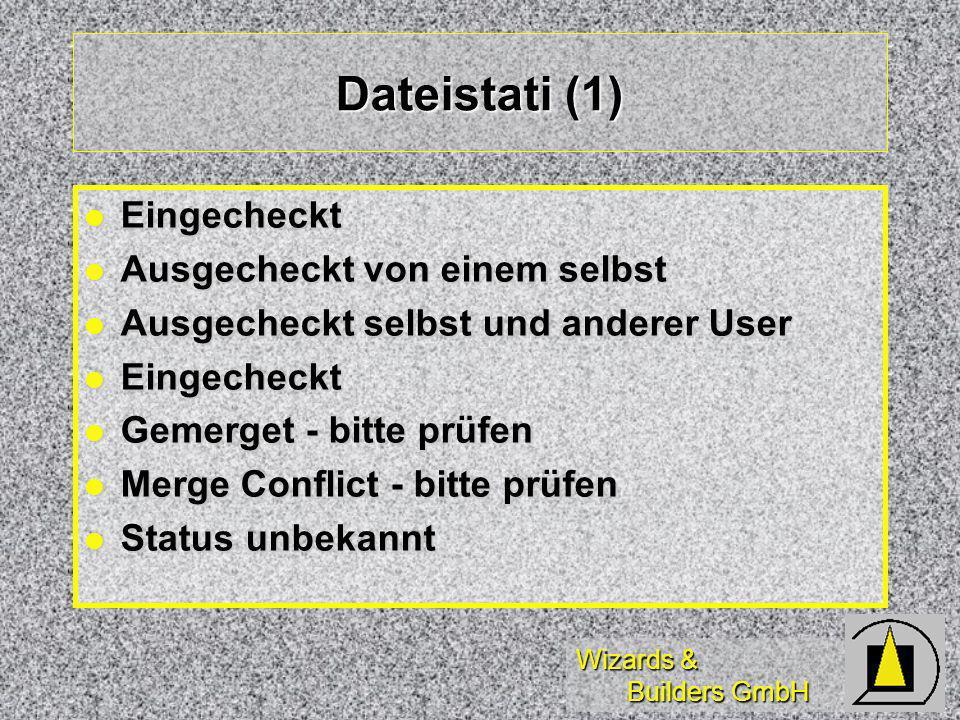 Wizards & Builders GmbH Dateistati (1) Eingecheckt Eingecheckt Ausgecheckt von einem selbst Ausgecheckt von einem selbst Ausgecheckt selbst und anderer User Ausgecheckt selbst und anderer User Eingecheckt Eingecheckt Gemerget - bitte prüfen Gemerget - bitte prüfen Merge Conflict - bitte prüfen Merge Conflict - bitte prüfen Status unbekannt Status unbekannt